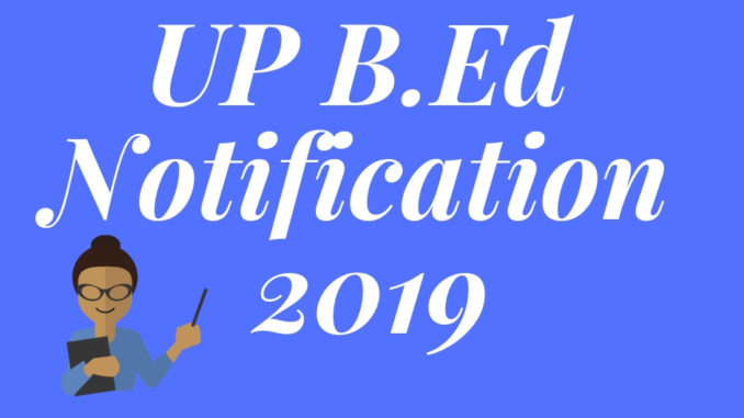 UP B.Ed Notification 2019